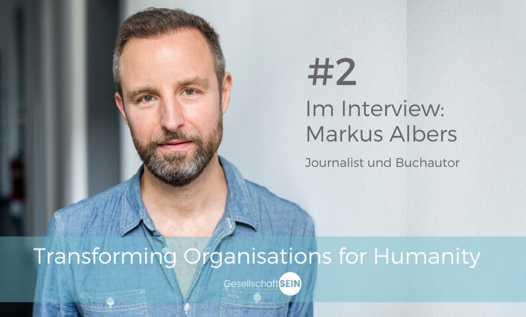 Podcast Transforming Organisations for Humanity, Markus Albers im Interview mit Kun Ya Andrea Schmidt